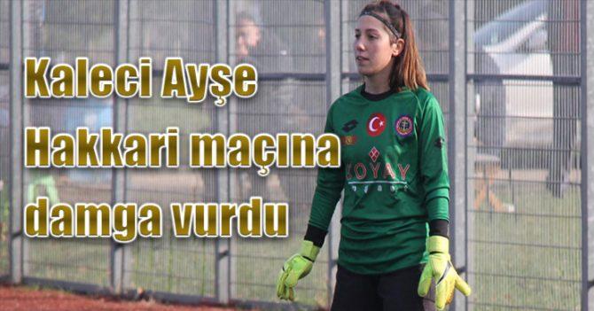 Kaleci Ayşe Hakkari maçına damga vurdu