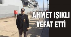 AHMET IŞIKLI VEFAT ETTİ