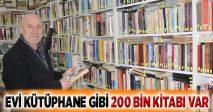 EVİ KÜTÜPHANE GİBİ 200 BİN KİTABI VAR