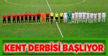 KENT DERBİSİ BAŞLIYOR