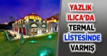YAZLIK ILICA'DA TERMAL LİSTESİNDE VARMIŞ