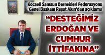 """""""DESTEĞİMİZ ERDOĞAN VE CUMHUR İTTİFAKINA"""""""