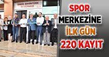 SPOR MERKEZİNE İLK GÜN 220 KAYIT