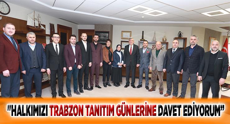"""""""HALKIMIZI TRABZON TANITIM GÜNLERİNE DAVET EDİYORUM''"""