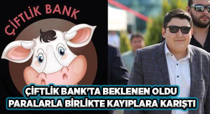 ÇİFTLİK BANK'TA BEKLENEN OLDU PARALARLA BİRLİKTE KAYIPLARA KARIŞTI