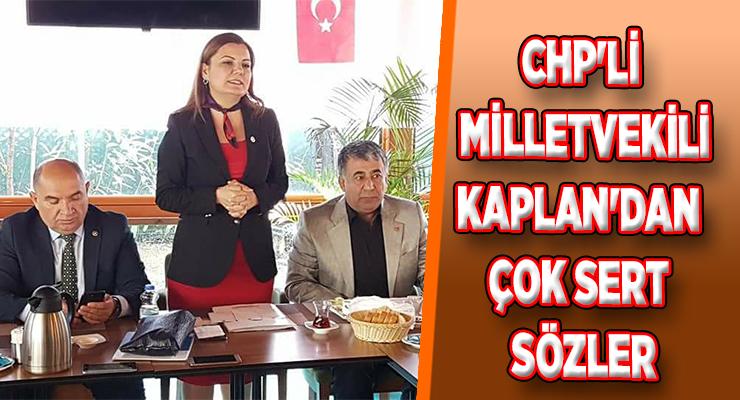 CHP'Lİ VEKİL KAPLAN'DAN ÇOK SERT SÖZLER