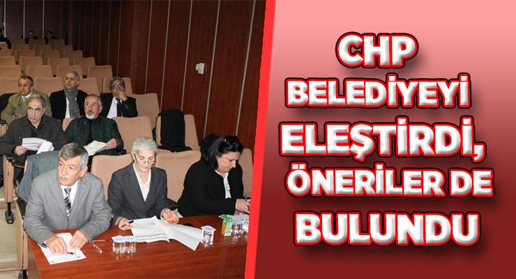 CHP BELEDİYEYİ ELEŞTİRDİ,  ÖNERİLER DE BULUNDU