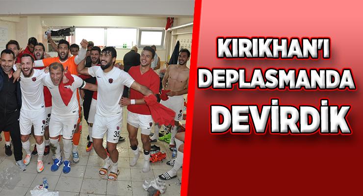 KIRIKHAN'I DEPLASMANDA DEVİRDİK
