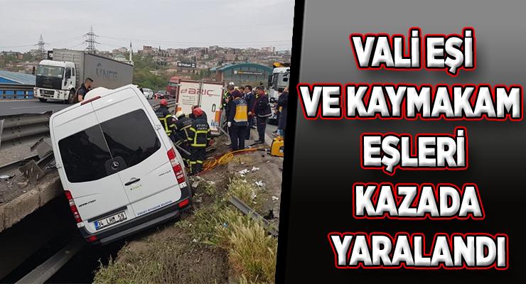 VALİ EŞİ VE KAYMAKAM EŞLERİ KAZADA YARALANDI