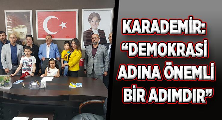 """KARADEMİR: """"DEMOKRASİ ADINA ÖNEMLİ BİR ADIMDIR"""""""