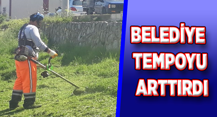 BELEDİYE TEMPOYU ARTTIRDI