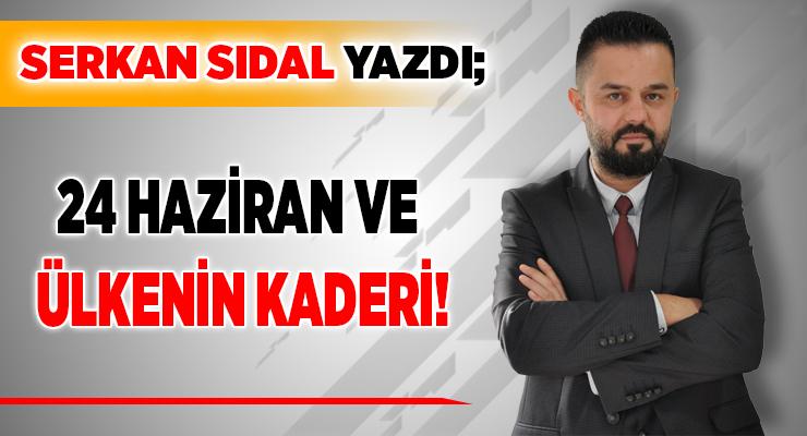 24 HAZİRAN VE ÜLKENİN KADERİ!
