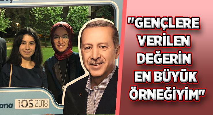 """""""GENÇLERE VERİLEN DEĞERİN EN BÜYÜK ÖRNEĞİYİM"""""""