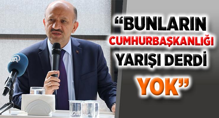 """""""BUNLARIN CUMHURBAŞKANLIĞI YARIŞI DERDİ YOK"""""""
