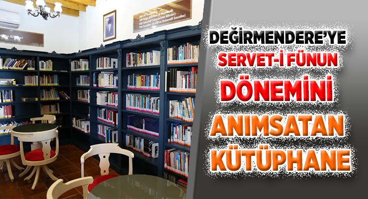 DEĞİRMENDERE'YE SERVET-İ FÜNUN DÖNEMİNİ ANIMSATAN KÜTÜPHANE