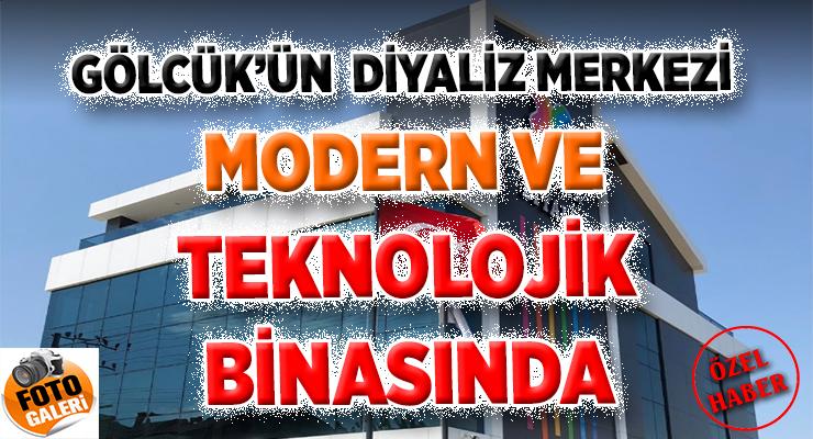 GÖLCÜK'ÜN DİYALİZ MERKEZİ  MODERN VE TEKNOLOJİK BİNASINDA
