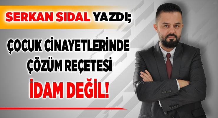 ÇOCUK CİNAYETLERİNDE ÇÖZÜM REÇETESİ İDAM DEĞİL!