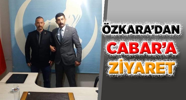 ÖZKARA'DAN CABAR'A ZİYARET