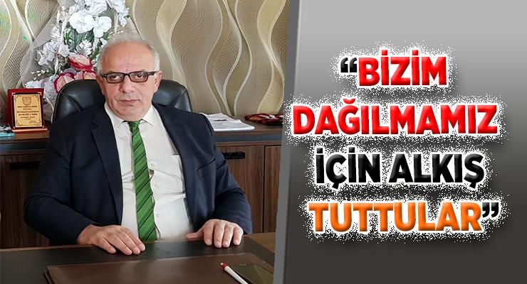 """""""BİZİM DAĞILMAMIZ İÇİN ALKIŞ TUTTULAR"""""""