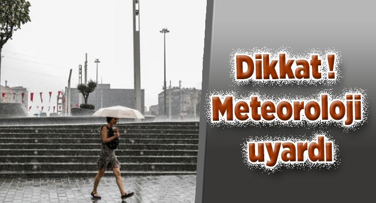 Dikkat ! Meteoroloji uyardı
