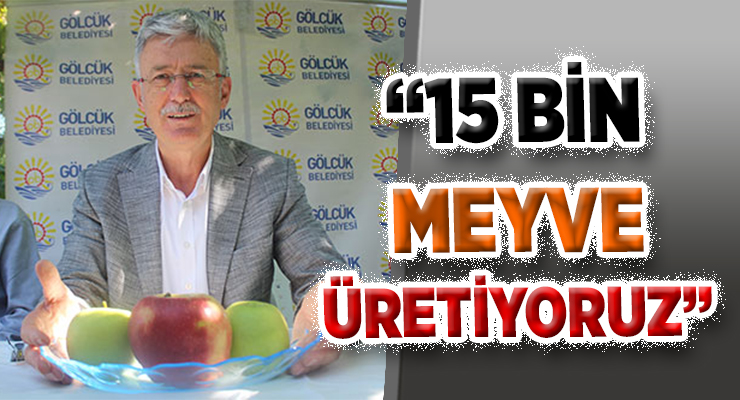 """""""15 BİN MEYVE ÜRETİYORUZ"""""""