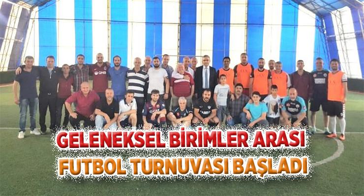 GELENEKSEL BİRİMLER ARASI FUTBOL TURNUVASI BAŞLADI