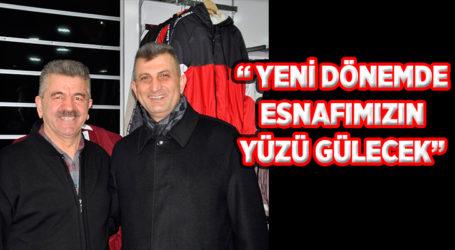 """"""" YENİ DÖNEMDE ESNAFIMIZIN YÜZÜ GÜLECEK"""""""