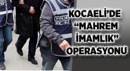 "KOCAELİ'DE ""MAHREM İMAMLIK"" OPERASYONU"