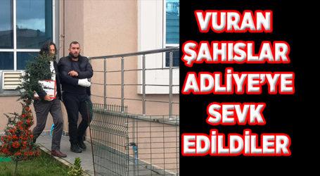 VURAN ŞAHISLAR ADLİYE'YE SEVK EDİLDİLER