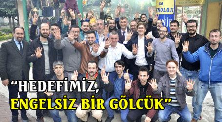 """""""HEDEFİMİZ, ENGELSİZ BİR GÖLCÜK"""""""