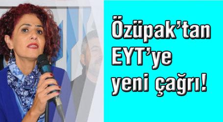 Özüpak'tan EYT'ye yeni çağrı!