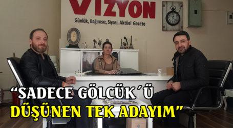 """""""SADECE GÖLCÜK´Ü DÜŞÜNEN TEK ADAYIM"""""""