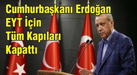 Erdoğan EYT İçin Tüm Kapıları Kapattı