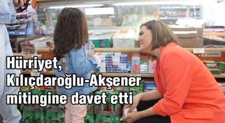 Hürriyet,  Kılıçdaroğlu-Akşener mitingine davet etti