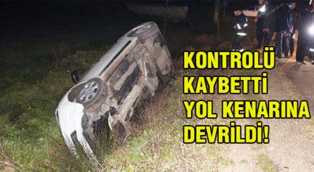 KONTROLÜ KAYBETTİ, YOL KENARINA DEVRİLDİ!