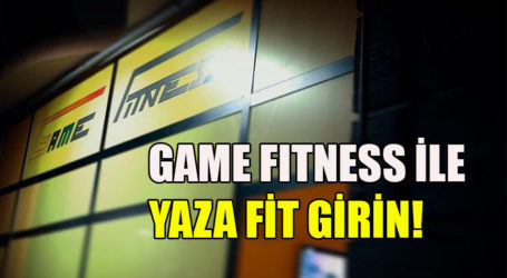 GAME FITNESS İLE YAZA FİT GİRİN