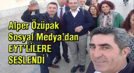 Alper Özüpak Sosyal Medya'dan EYT'LİLERE SESLENDİ