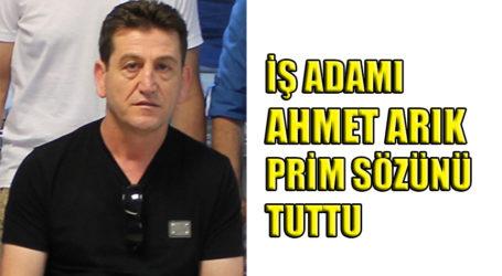 İŞ ADAMI  AHMET ARIK PRİM SÖZÜNÜ TUTTU