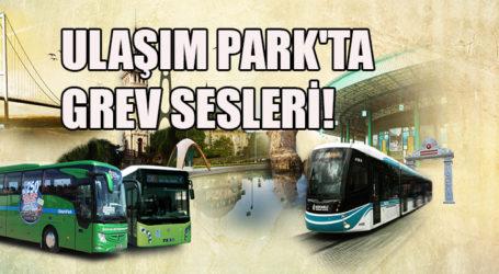 ULAŞIM PARK'TA GREV SESLERİ!