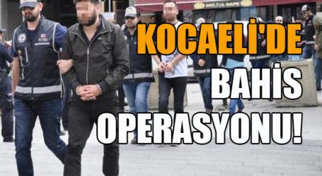 KOCAELİ'DE BAHİS OPERASYONU!