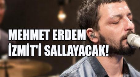 MEHMET ERDEM İZMİT'İ SALLAYACAK!