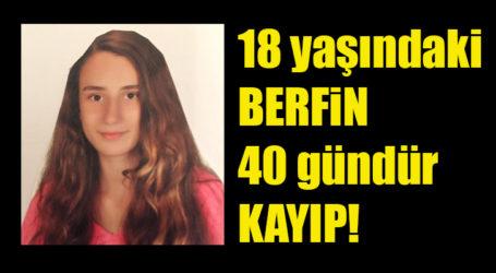 18 yaşındaki Kız, 40 gündür kayıp!