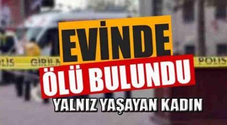 DURUMU KOMŞULARI FARK ETTİ, KADIN EVİNDE ÖLÜ BULUNDU!