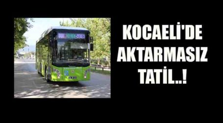 KOCAELİ'DE AKTARMASIZ TATİL..!
