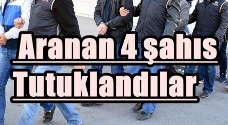 Aranan 4 şahıs Tutuklandılar