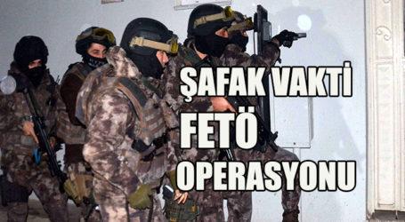 ŞAFAK VAKTİ FETÖ OPERASYONU