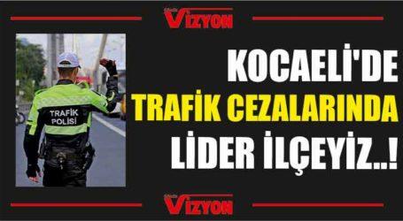 KOCAELİ'DE TRAFİK CEZALARINDA LİDER İLÇEYİZ..!