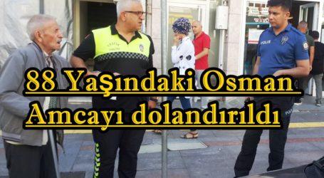 88 Yaşındaki Osman Amcayı dolandırıldı