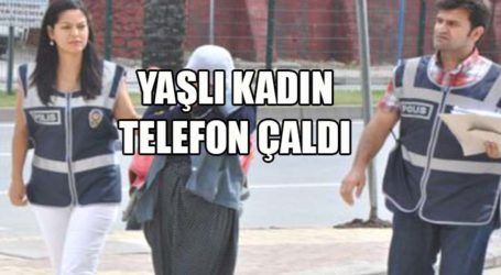 YAŞLI KADIN TELEFON ÇALDI