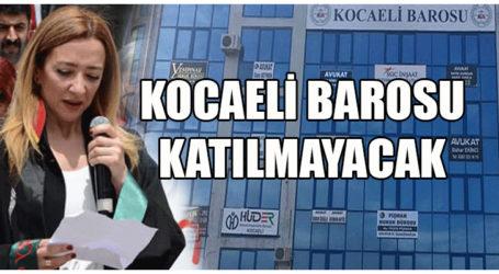 KOCAELİ BAROSU KATILMAYACAK